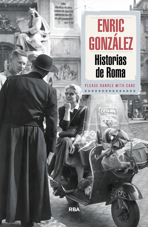 Historias de Roma (OTROS NO FICCIÓN) Tapa blanda – 6 feb 2015 ENRIC GONZALEZ TORRALBA RBA 8490564108 BT