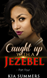 Caught Up with a Jezebel 4 (Sister Diva White Scandal)