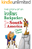 The Story Of An Indian Backpacker: Solo In South America