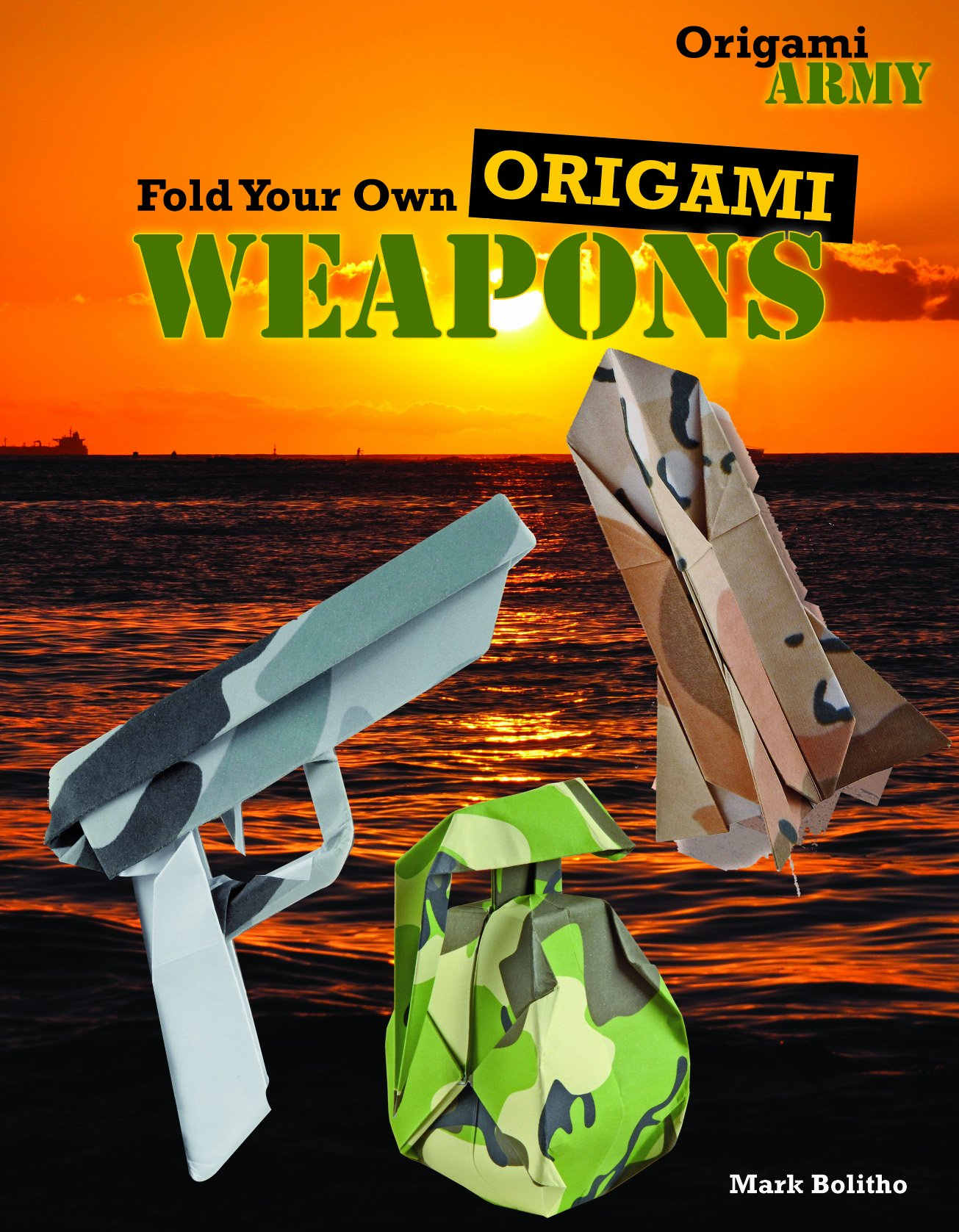 Fold Your Own Origami Weapons Origami Army Mark Bolitho