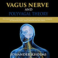 Vagus Nerve and Polyvagal Theory: The Complete Guide on Healing Power to Anger Management and Emotional Intelligence for…