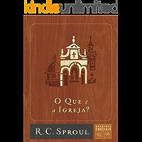 O Que é a Igreja? (Questões Cruciais Livro 16)