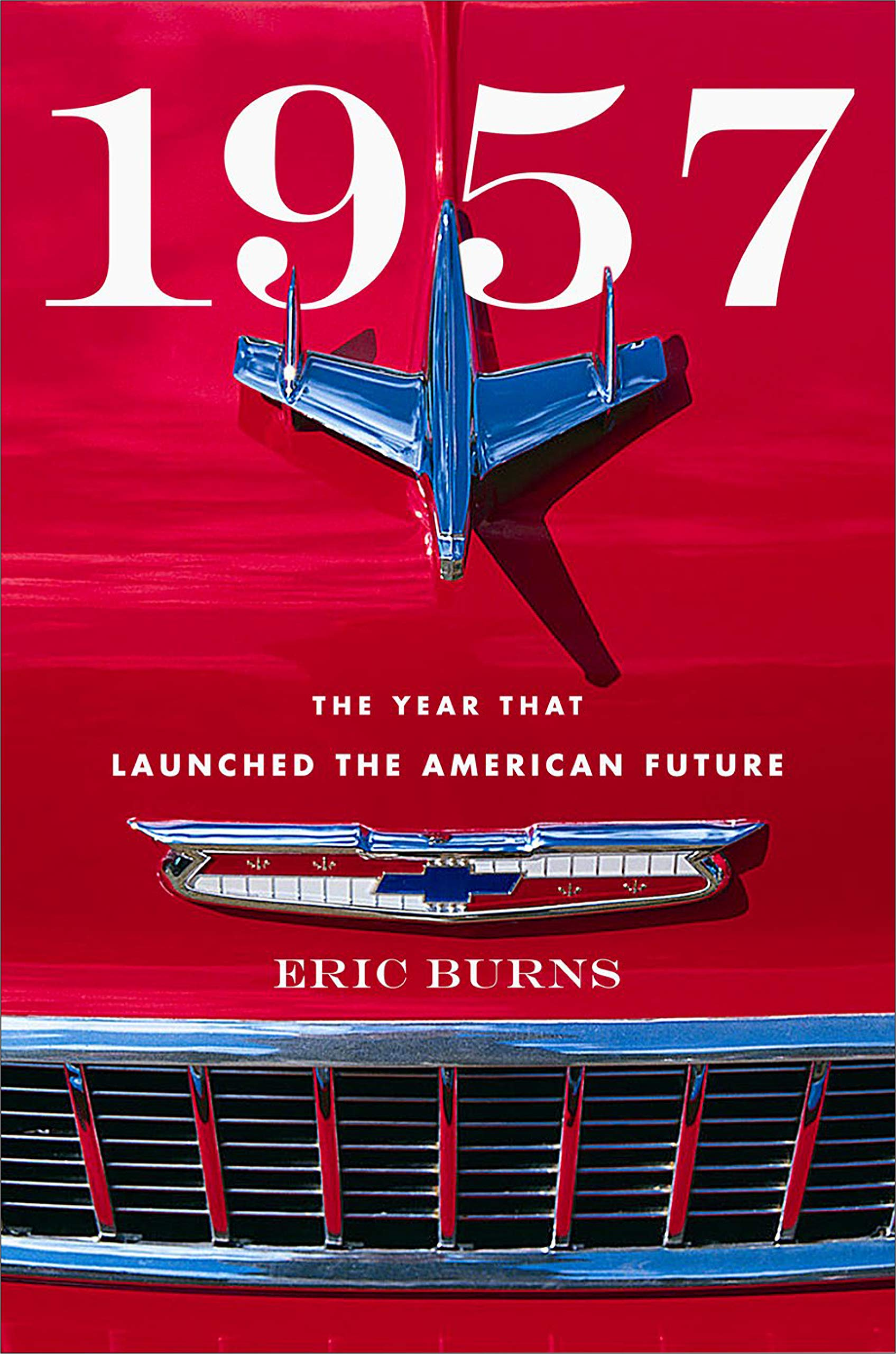 1957: The Year That Launched the American Future: Burns, Eric ...