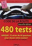 Code de la route - 480 tests - Spécial nouveau permis: Unique : 12 séries de 40 questions pour réussir votre examen - Toutes les solutions des tests expliquées