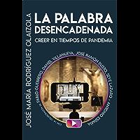 LA PALABRA DESENCADENADA. Creer en tiempos de pandemia: Crecer en tiempos de pandemia (El Pozo de Siquén nº 428) (Spanish Edition)