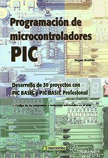 Programación de Microcontroladores PIC: Desarrollo de 30 proyectos con PIC Basic y PIC…