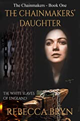 The Chainmakers' Daughter: The White Slaves of England Kindle Edition