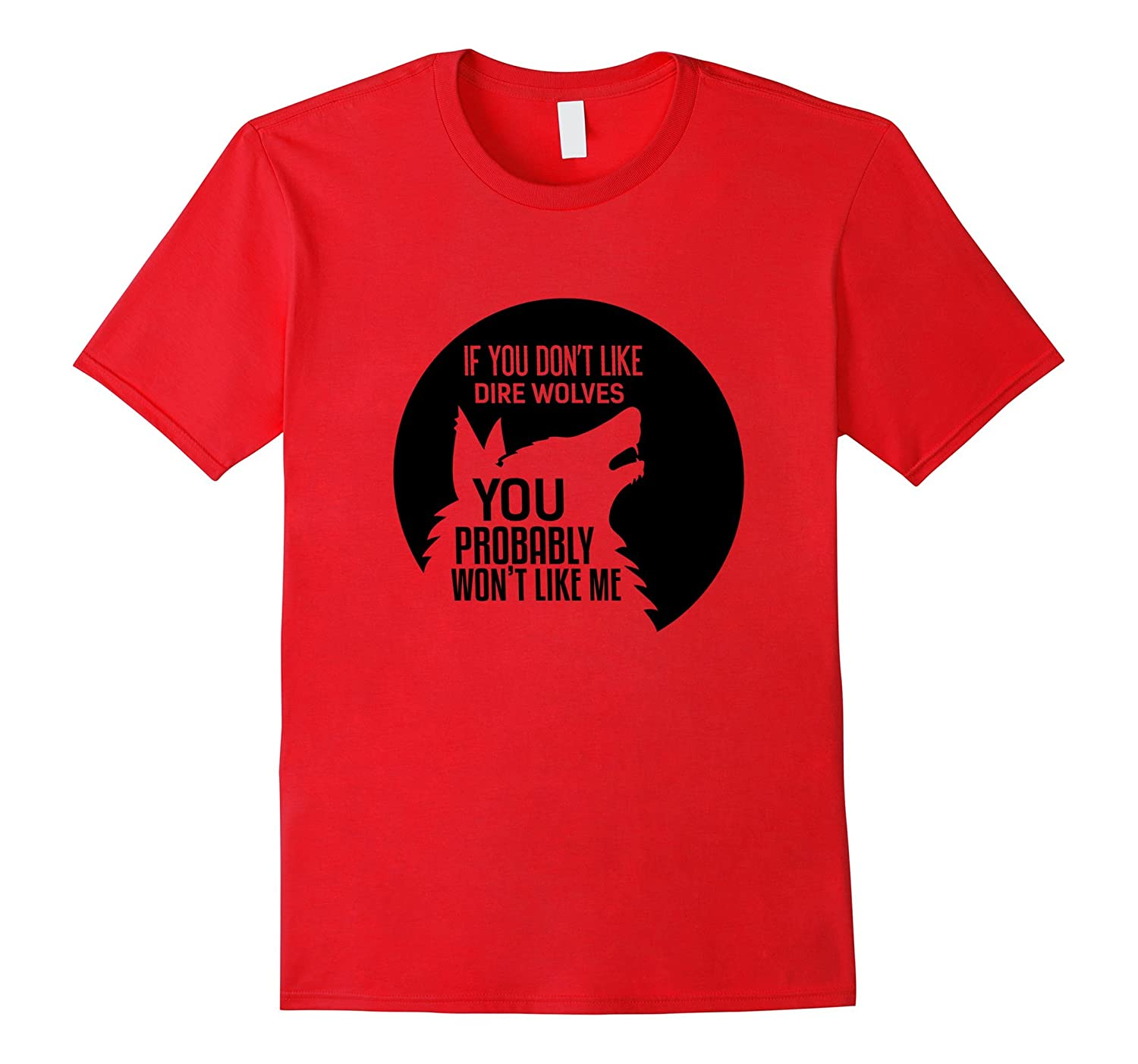 Dire Wolves T-shirt - If you dont like dire wolves-Vaci