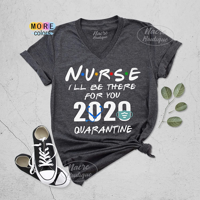 Nurse Ill be There For You Shirt Quarantine Tees Corona Awareness Outfits