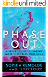 Phase Out: A Secret Guide to Finding Work that Frees Your Soul