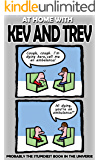 Kev and Trev: At Home With