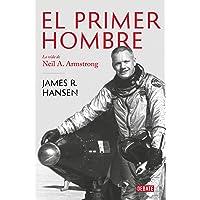 El Primer Hombre. La Vida de Neil A. Armstrong / First Man: The Life of Neil A. Armstrong