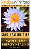 TWIN FLAME ENERGY HEALING: How To Find Inner Union (Soul Healing & Recovery Book 4)