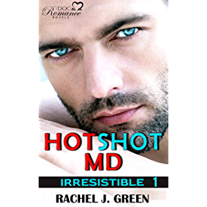 HOTSHOT MD - Irresistible (Book 1): A steamy suspense, romantic, medical & doctor secret love story in small town. (DOC…