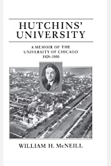 Hutchins' University: A Memoir of the University of Chicago, 1929-1950 (Centennial Publications of the University of Chicago Press) Kindle Edition