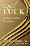 Liquid Luck: The Good Fortune Handbook