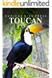 Toucan - Curious Kids Press: Kids book about animals and wildlife, Children's books 4-6