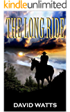 "The Long Ride: From The Author of ""The Guns of Pecos County"": A Western Adventure (The Hell or High Water Western Series Book 2)"