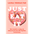 Just Eat It: How intuitive eating can help you get your shit together around food