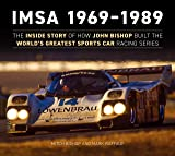 Imsa 1969-1989: The Inside Story of How John Bishop Built the World's Greatest Sports Car Racing Series
