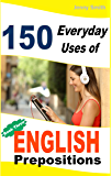 150 Everyday Uses of English Prepositions. Book 3: From Intermediate to Advanced (English Edition)