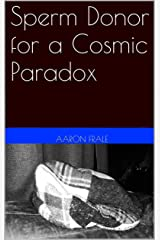 Sperm Donor for a Cosmic Paradox Kindle Edition