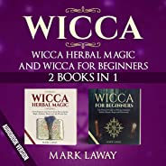 Wicca: Wicca Herbal Magic and Wicca for Beginners: 2 Books in 1