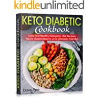 Keto Diabetic Cookbook: Easy and Healthy Ketogenic Diet Recipes You're Guaranteed to Love (Diabetic Friendly)