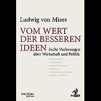 Vom Wert der besseren Ideen: Sechs Vorlesungen über Wirtschaft und Politik (Olzog Edition)