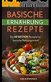 Basische Ernährung Rezepte: Die 40 BESTEN Rezepte für basische Nahrungsmittel.
