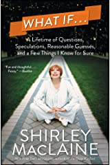 What If . . .: A Lifetime of Questions, Speculations, Reasonable Guesses, and a Few Things I Know for Sure Paperback