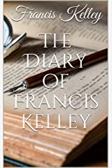 The Diary of Francis Kelley (Francis M. Kelley Book 1) Kindle Edition