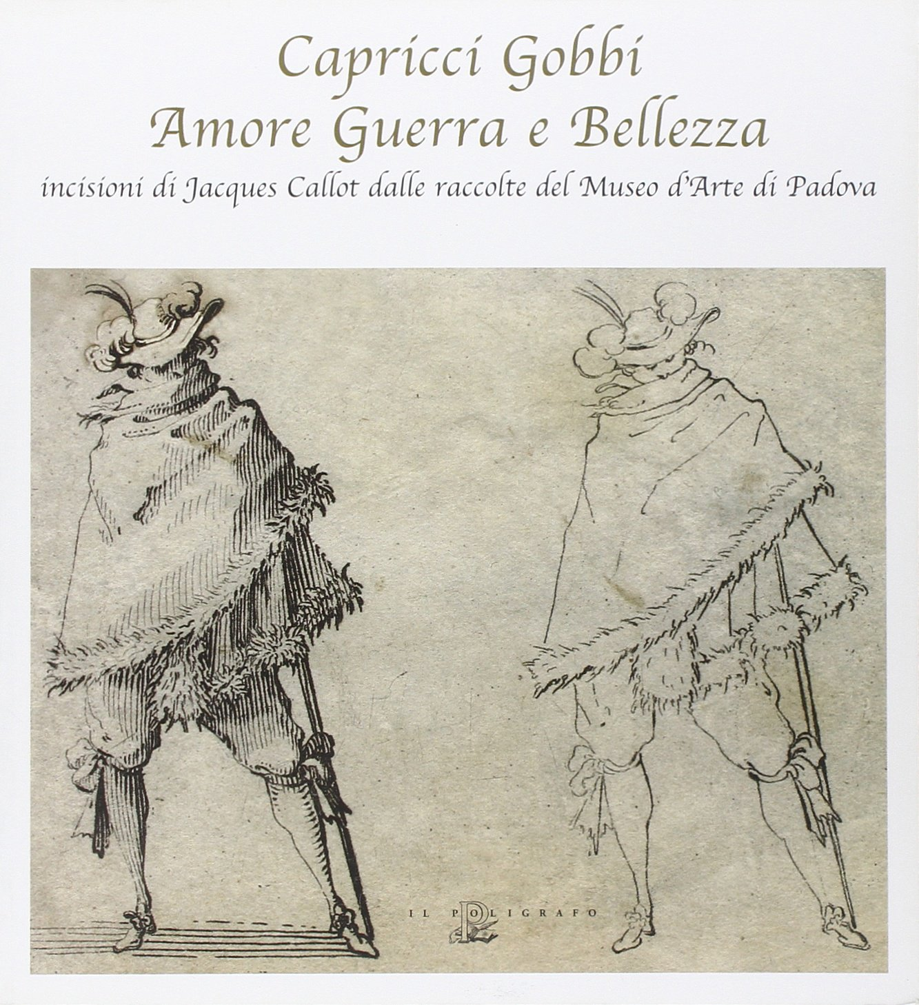 CAPRICCI, GOBBI, AMORE, GUERRA E BELLEZA: INCISIONI DI JACQUES CALLOT DALLE RACCOLTE DEL MUSEO D'ARTE DI PADOVA (Whims, Hunchbacks, Love, War and Beauty: Prints by Jacques Callot from the Collection of the Museo D'Arte in Padua) ebook