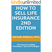 How to Sell Life Insurance 2nd edition: Life Insurance Selling Techniques, Tips and Strategies