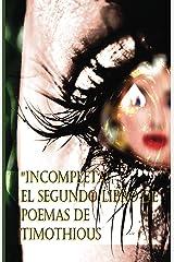 """""""Incompleta"""":: EL SEGUNDO LIBRO DE POEMAS DE TIMOTHIOUS (Spanish Edition) Kindle Edition"""