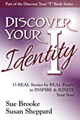Discover your Identity: 15 Stories by Real People to Inspire and Ignite Your Soul Kindle Edition