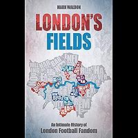 London's Fields: An Intimate History of London Football Fandom