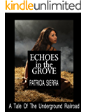 Echoes In The Grove: A Tale Of The Underground Railroad