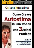 Come Creare Autostima in una Donna con 3 Azioni Pratiche (Collana Autostima Vol. 2)