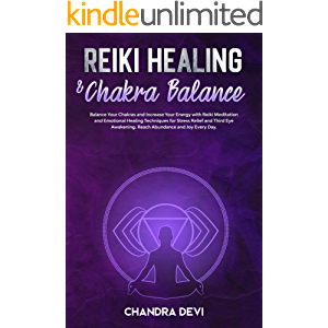Reiki Healing & Chakra Balance: Balance Your Chakras and Increase Your Energy with Reiki Meditation. Emotional Healing…
