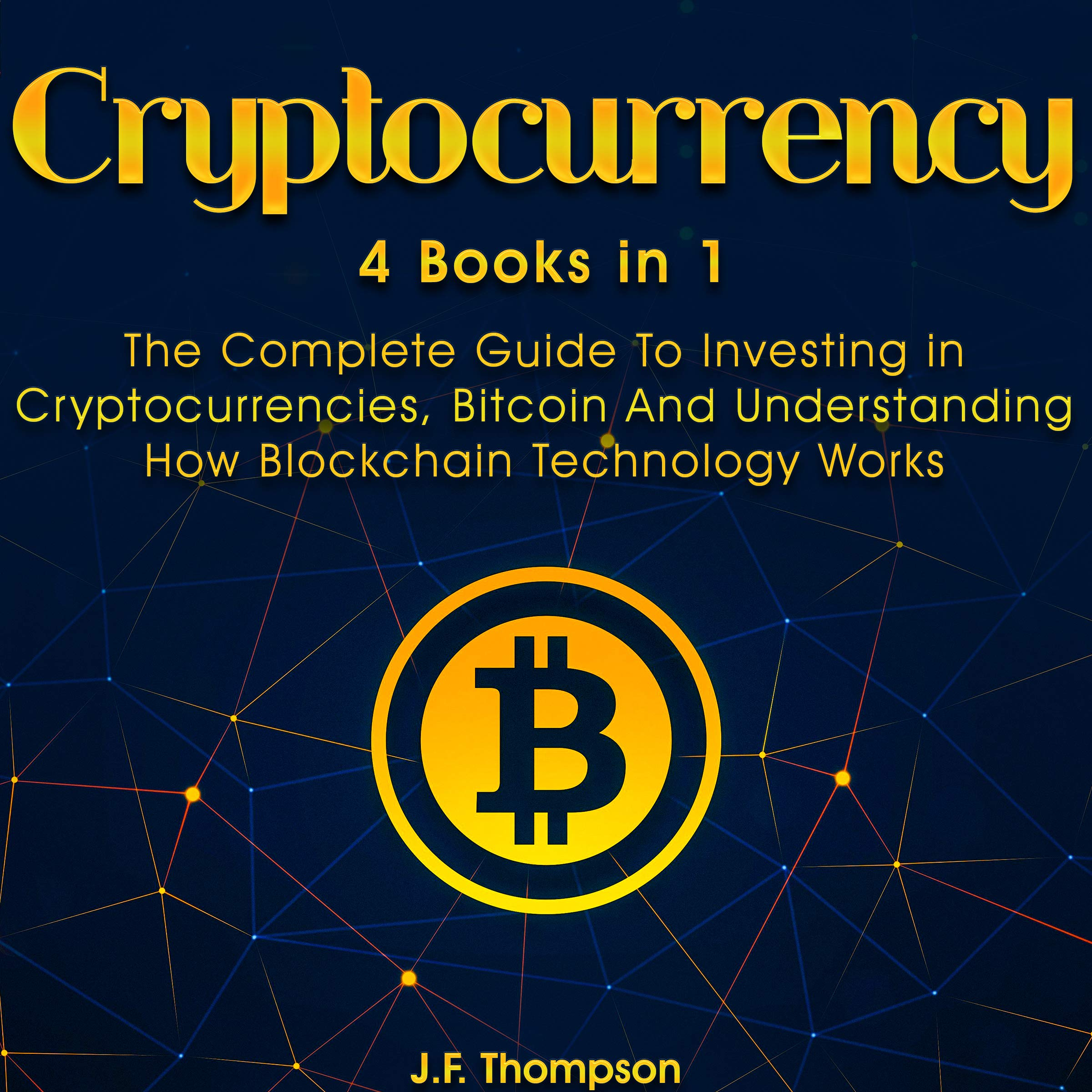 Cryptocurrency: The Complete Guide to Investing in Cryptocurrencies, Bitcoin and Understanding How Blockchain Technology Works