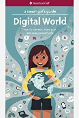 A Smart Girl's Guide: Digital World: How to Connect, Share, Play, and Keep Yourself Safe (American Girl) Kindle Edition