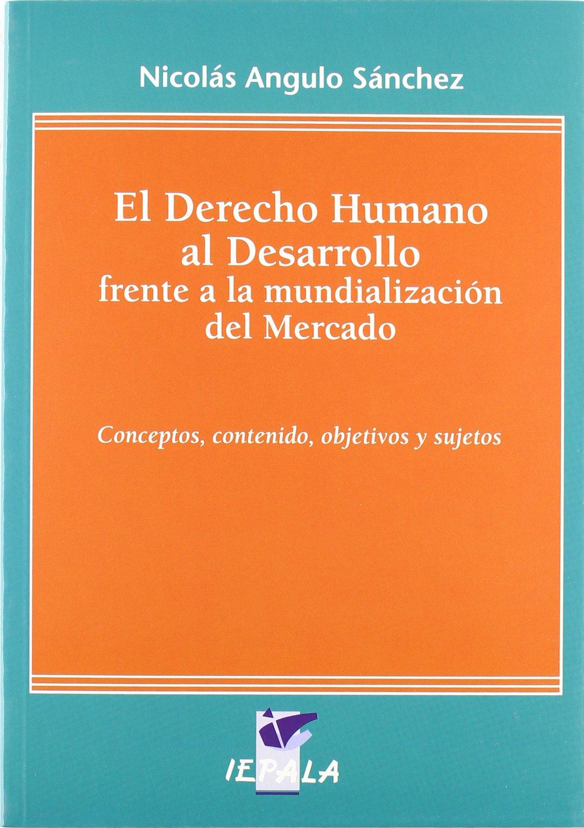 El derecho humano al desarrollo frente a la mundialización del mercado : concepto, contenido, objetivos y sujetos (Spanish) Paperback – May 1, 2005