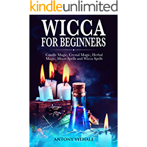 Wicca for Beginners: Candle, Crystal Magic, Herbal, Moon Spells and Wicca Spells