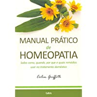 Manual Prático de Homeopatia: Saiba Como, Quando, Por Que e Quais Remédios Usar no Tratamento Doméstico.