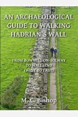 An Archaeological Guide to Walking Hadrian's Wall from Bowness-on-Solway to Wallsend (West to East) (Per Lineam Valli Book 2) Kindle Edition