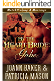 By the Heart Bride: Gabe (Matchmaking A Marriage Book 3)