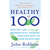 Healthy at 100: The Scientifically Proven Secrets of the World's Healthiest and Longest-Lived Peoples (English Edition)