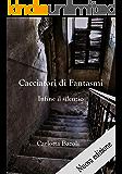 Cacciatori di Fantasmi (volume 2): Infine il silenzio (Cacciatori di Fantasmi - vol.2)