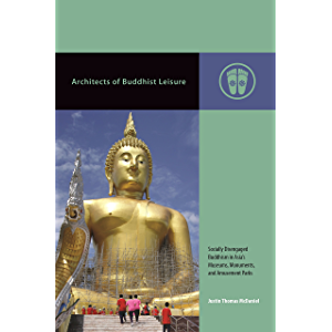 Architects of Buddhist Leisure: Socially Disengaged Buddhism in Asia's Museums, Monuments, and Amusement Parks…
